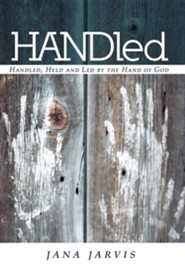 Handled: Handled, Held and Led by the Hand of God