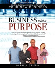 Business with a Purpose: Starting, Building, Managing and Protecting Your New Business  -     By: Sr. Griffin, Darrell