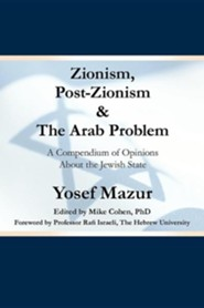 Zionism, Post-Zionism & the Arab Problem: A Compendium of Opinions about the Jewish State