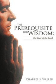The Prerequisite for Wisdom: The Fear of the Lord