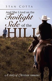 And She Lived on the Twilight Side of the Hill: A Story of Christian Romance