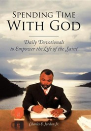 Spending Time with God: Daily Devotionals to Empower the Life of the Saint  -     By: Charles E. Jordan Jr.