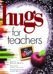 Hugs for Teachers: Stories, Sayings, and Scriptures to Encourage and Inspire