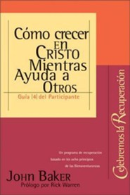 Como Crecer en Cristo Mientras Ayudas A Otros = Growing in Christ While Helping Others  -     By: John Baker, Rick Warren