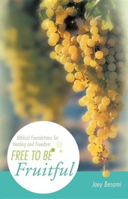 Free to Be Fruitful: Biblical Foundations for Healing and Freedom