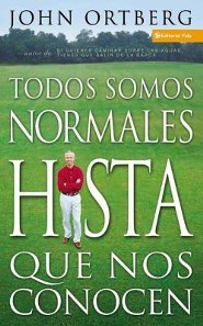 Todos Somos Normales Hasta Que Nos Conocen = Everybody's Normal Till You Get to Know Them  -     By: John Ortberg