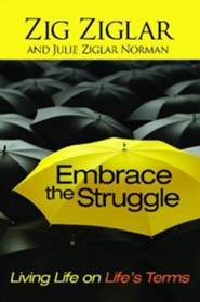 Embrace the Struggle: Living Life on Life's Terms  -     By: Zig Ziglar, Julie Ziglar Norman