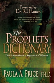 The Prophet's Dictionary: The Ultimate Guide to Supernatural Wisdom  -     By: Paula Price