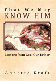That We May Know Him: Lessons from God, Our Father