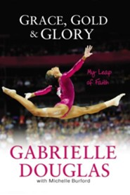 Grace, Gold, and Glory: My Leap of Faith  -     By: Gabrielle Douglas, Michelle Burford