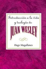 Introduccion a la Vida y Teologia de Juan Wesley Aeth: Introduction to the Life and Theology of John Wesley Spanish