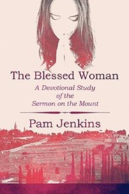 The Blessed Woman: A Devotional Study of the Sermon on the Mount
