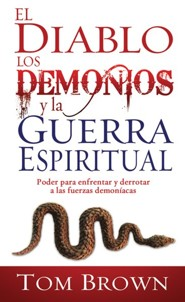El Diablo Los Demonios y la Guerra Espiritual, Devil Demons And Spiritual Warfare  -     By: Tom Brown