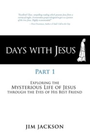 Days with Jesus Part 1: Exploring the Mysterious Life of Jesus Through the Eyes of His Best Friend