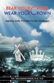 Bear Your Cross & Wear Your Crown: Applying Godly Principles to Life's Challenges