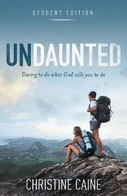Undaunted: Student Edition: Daring to do what God calls you to do  -     By: Christine Caine