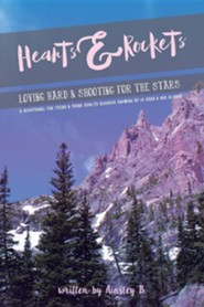 Hearts & Rockets: Loving Hard and Shooting for the Stars a Devotional for Teens & Young Adults Because Growing Up Is Hard and God Is Goo