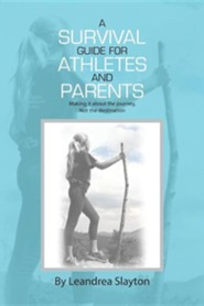 A Survival Guide for Athletes and Parents: Making It about the Journey, Not the Destination