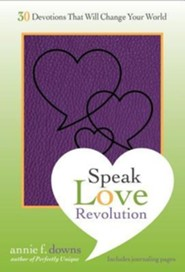The Speak Love Revolution: 30 Devotions that Will Change Your World