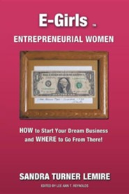 E-Girls Entrepreneurial Women: How to Start Your Dream Business and Where You Go from There!