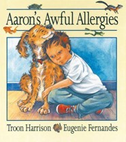 Aaron's Awful Allergies  -     By: Troon Harrison     Illustrated By: Eugenie Fernandes