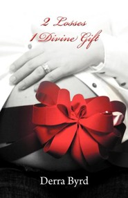 2 Losses 1 Divine Gift  -     By: Derra Byrd