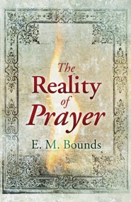 Reality Of Prayer  -     By: E.M. Bounds