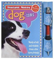 Dog-Isms: Words of Wit and Wisdom from a Few Furry Friends [With Pen]
