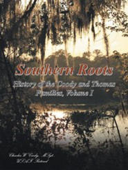 Southern Roots: History of the Coody and Thomas Families, Volume I