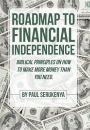 Roadmap to Financial Independence: Biblical Principles on How to Make More Money Than You Need.