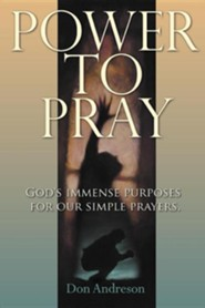 Power to Pray: God's Immense Purposes for Our Simple Prayers