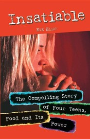 Insatiable: The Compelling Story of Four Teens, Food and Its Power