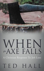 When the Axe Falls: A Christian Response to Job Loss