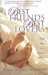 Best Friends, Best Lovers: Eight Ways to Be Satisfied in Love  -              By: Bob Meisner, Audrey Meisner
