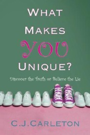 What Makes You Unique: Discover the Truth or Believe the Lie  -              By: C.J. Carleton