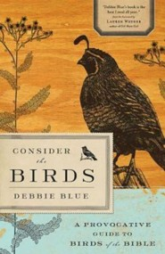 Consider the Birds: A Provocative Guide to the Birds of the Bible