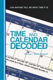 Time and Calendar Decoded: Can Anyone Tell Me What Time It Is  -     By: Bishop L. Mack Braswell