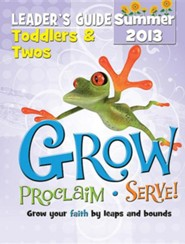 Grow, Proclaim, Serve! Toddler's & Two's Leader's Guide - Summer 2013