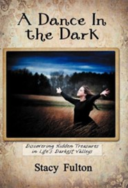 A Dance in the Dark: Discovering Hidden Treasures in Life's Darkest Valleys