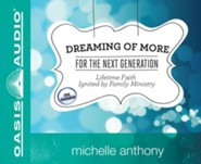 Dreaming of More for the Next Generation: Lifetime Faith Ignited by Family Ministry--Unabridged Audiobook