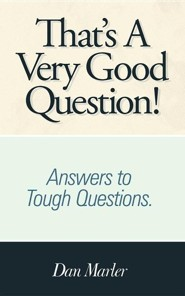 That's a Very Good Question!: Answers to Tough Questions.