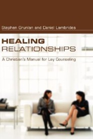 Healing Relationships: A Christian's Manual for Lay Counseling