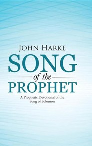 Song of the Prophet: A Prophetic Devotional of the Song of Solomon