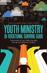 Youth Ministry Bi-Vocational Survival Guide: Fulfilling a Full-Time Calling in a Bi-Vocational World