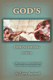 God's Diminishing Power: If We Don't Do It God's Way His Power Is Unavailable