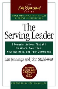 Serving Leader: Five Powerful Actions That Will Transform Your Team, Your Business, and Your Community