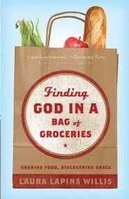 Finding God in a Bag of Groceries: Seeking Food, Discovering Grace  -              By: Laura Lapins Willis