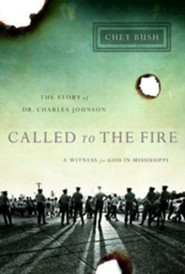 Called to the Fire: A Witness for God in Mississippi; The Story of Dr. Charles Johnson