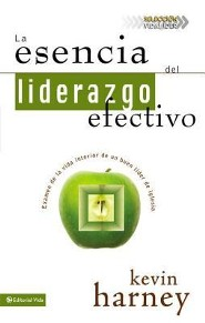 esencia del liderazgo efectivo, La, Leadership from The Inside Out  -              By: Kevin Harney