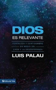 Dios Es Relevante: Fortaleza y Certidumbre en Medio del Caos y la Desesperanza = God Is Relevant